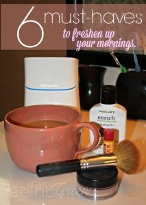 6 Must Haves Freshen Mornings