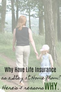 Why Have Life Insurance as a Stay at Home Mom? Here's 5 Reasons Why!