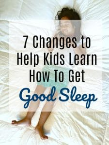 7 Changes to Help Kids Learn How To Get Good Sleep