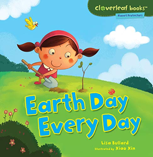 Earth Day Every Day (Cloverleaf Books ™ ― Planet Protectors)